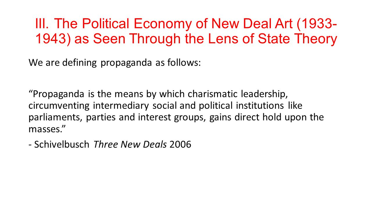 III. The Political Economy of New Deal Art (1933- 1943) as Seen Through the Lens of State Theory We are defining propaganda as follows: Propaganda is