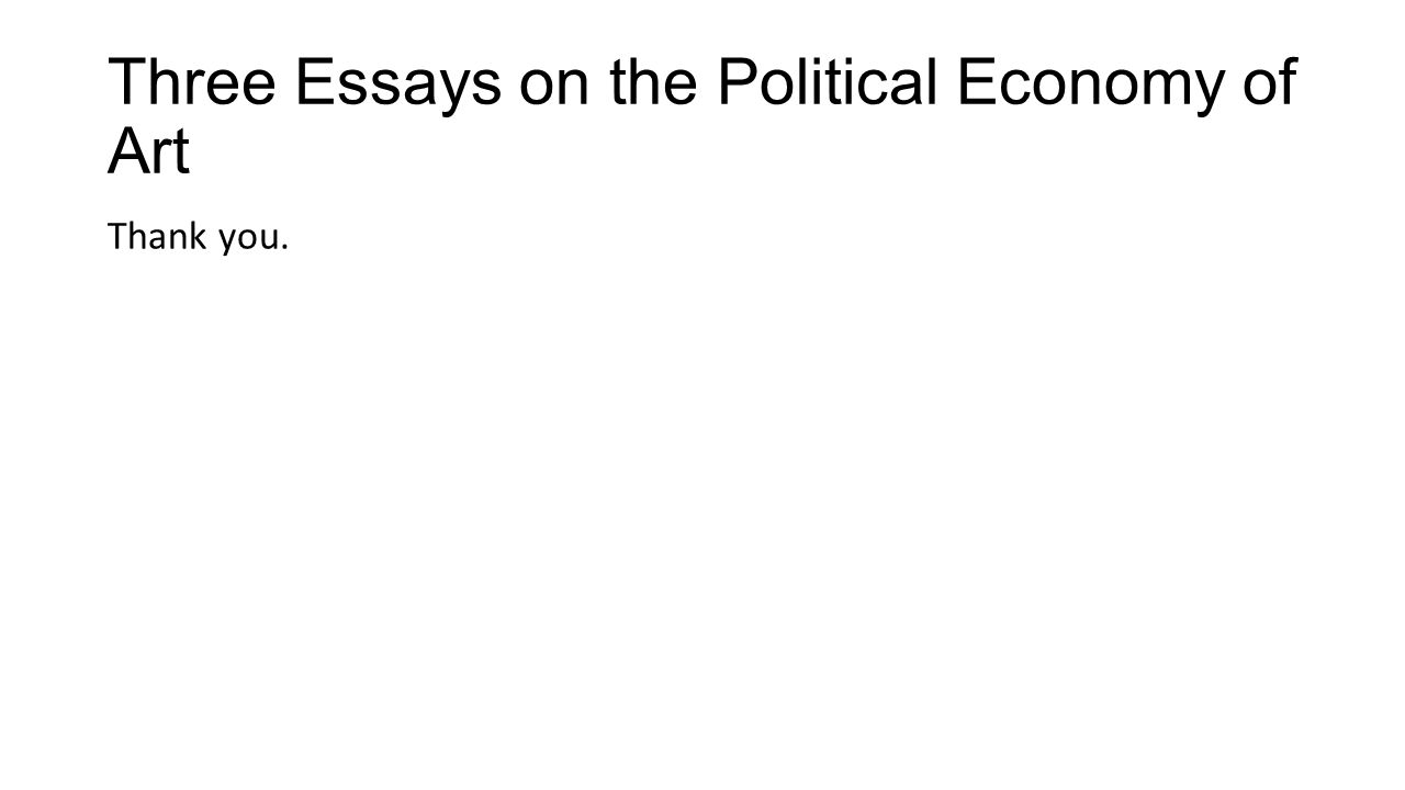 Three Essays on the Political Economy of Art Thank you.