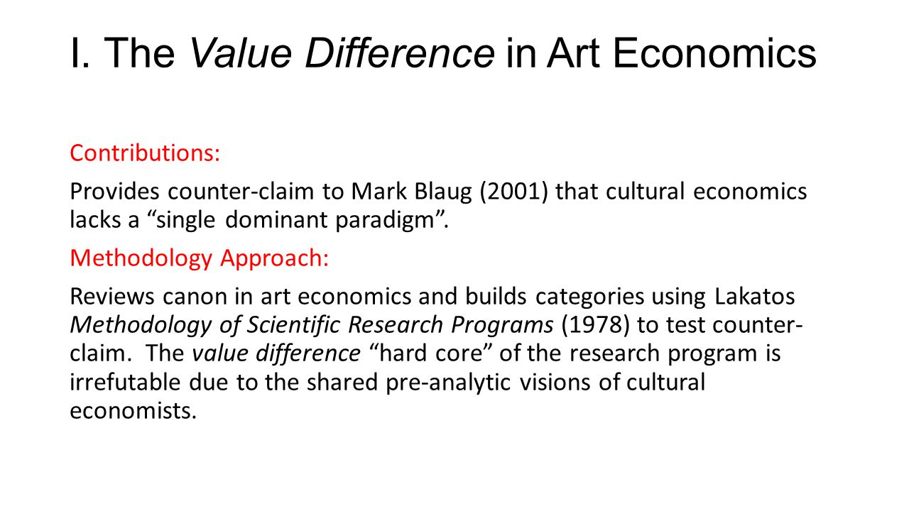 I. The Value Difference in Art Economics Contributions: Provides counter-claim to Mark Blaug (2001) that cultural economics lacks a single dominant pa