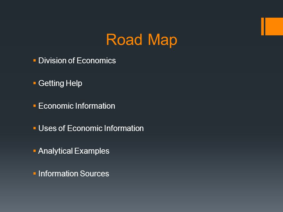 Road Map Division of Economics Getting Help Economic Information Uses of Economic Information Analytical Examples Information Sources