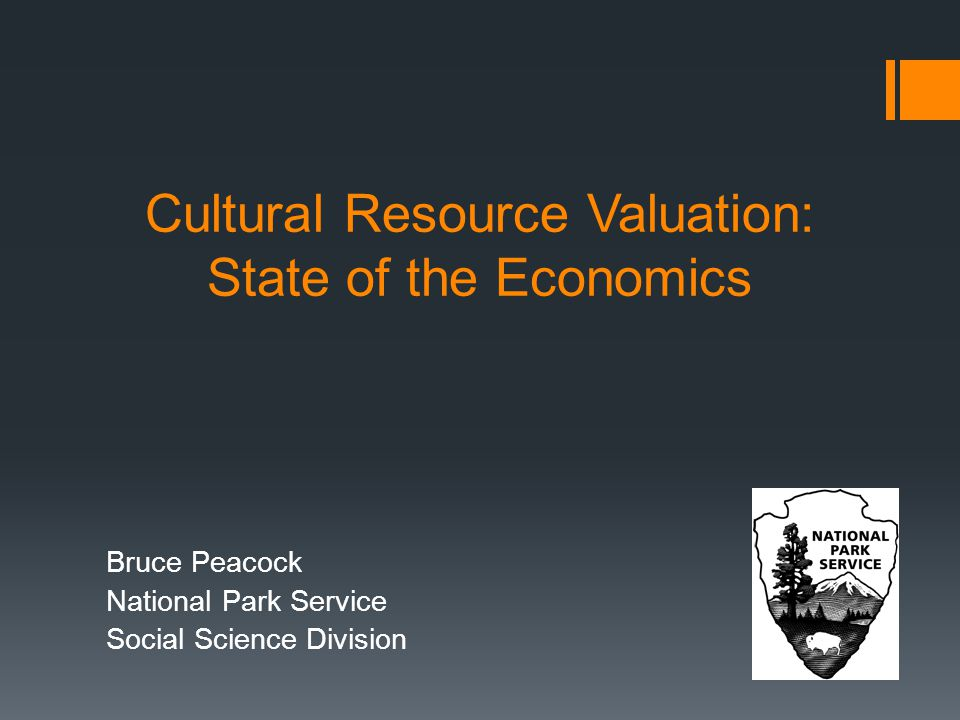 Cultural Resource Valuation: State of the Economics Bruce Peacock National Park Service Social Science Division