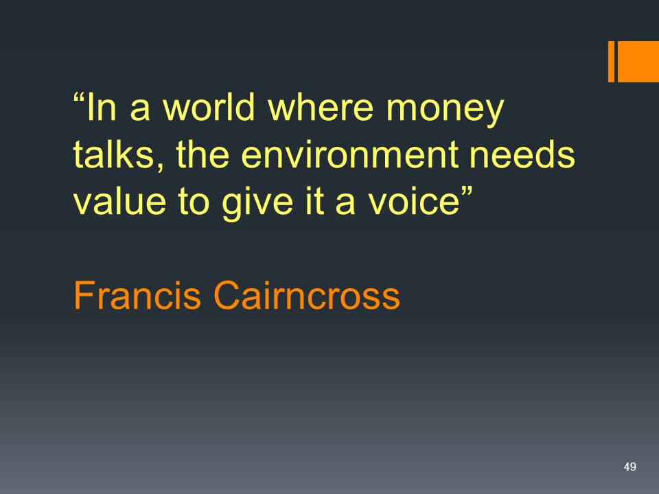 49 In a world where money talks, the environment needs value to give it a voice Francis Cairncross