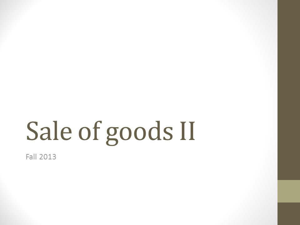 Sale of goods II Fall 2013