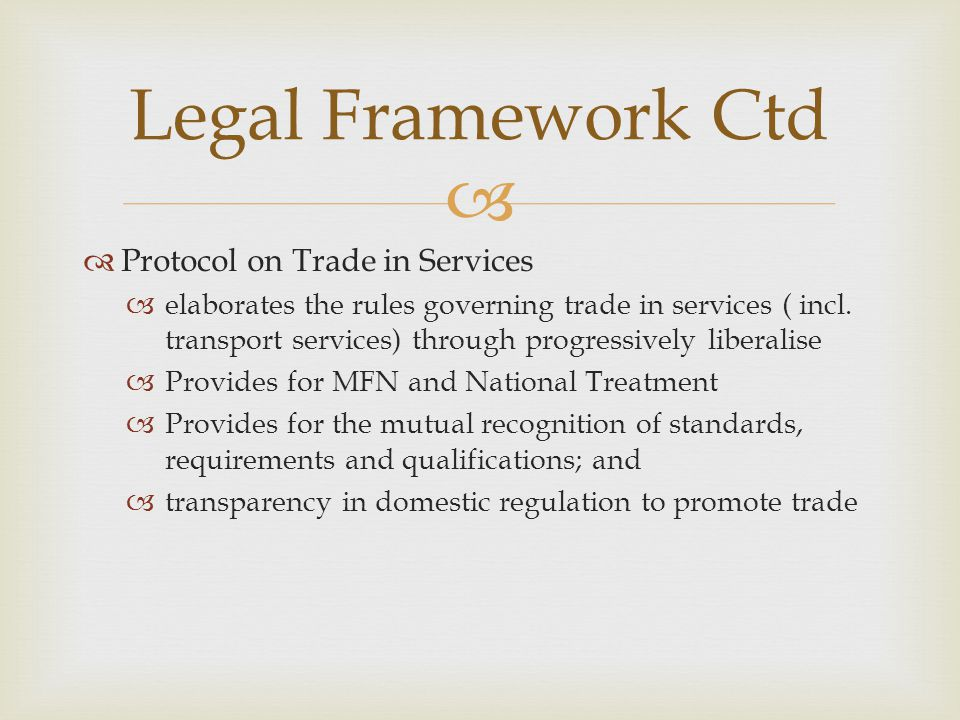 Protocol on Trade in Services elaborates the rules governing trade in services ( incl. transport services) through progressively liberalise Provides f