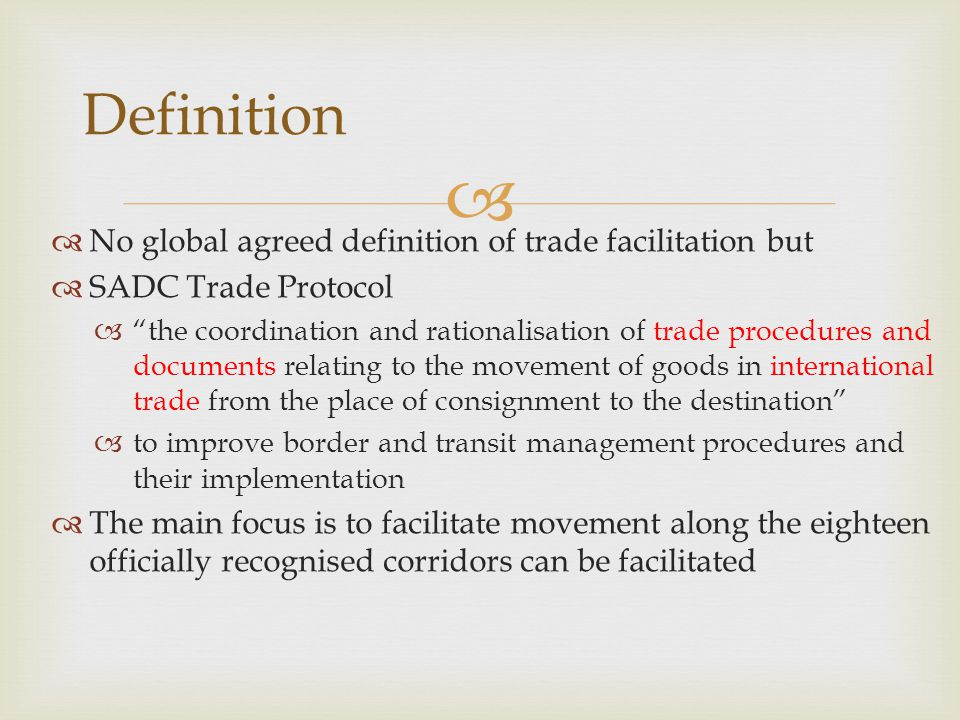 No global agreed definition of trade facilitation but SADC Trade Protocol the coordination and rationalisation of trade procedures and documents relat