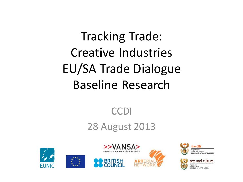 CCDI 28 August 2013 Tracking Trade: Creative Industries EU/SA Trade Dialogue Baseline Research