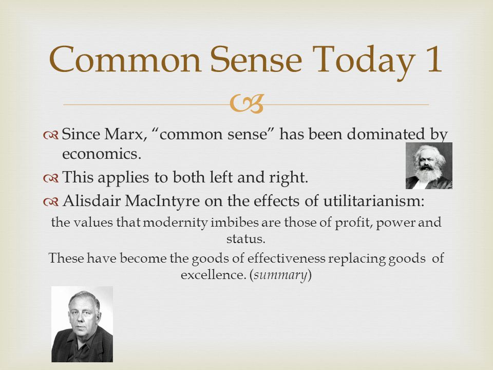 Since Marx, common sense has been dominated by economics.