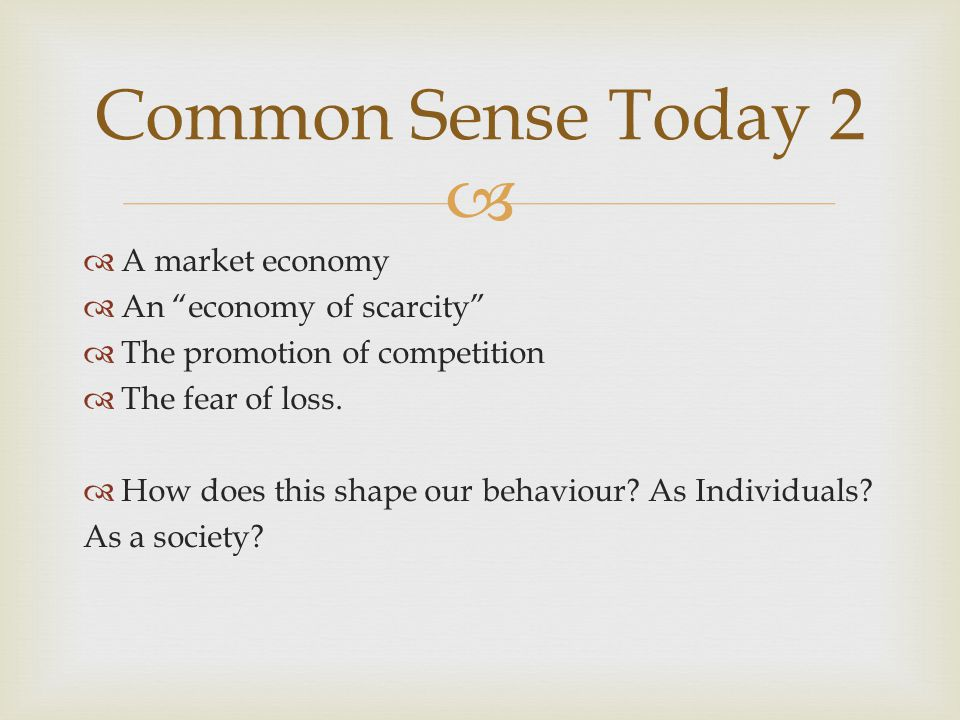 A market economy An economy of scarcity The promotion of competition The fear of loss.