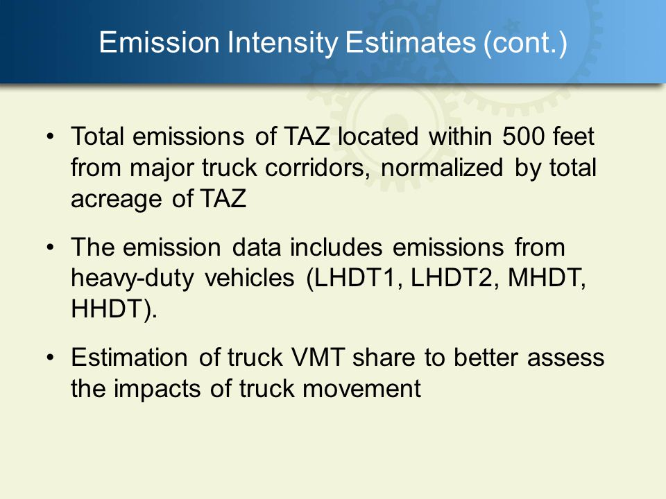 Emission Intensity Estimates (cont.) Total emissions of TAZ located within 500 feet from major truck corridors, normalized by total acreage of TAZ The