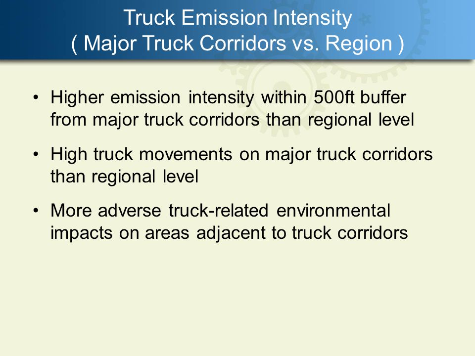 Truck Emission Intensity ( Major Truck Corridors vs. Region ) Higher emission intensity within 500ft buffer from major truck corridors than regional l