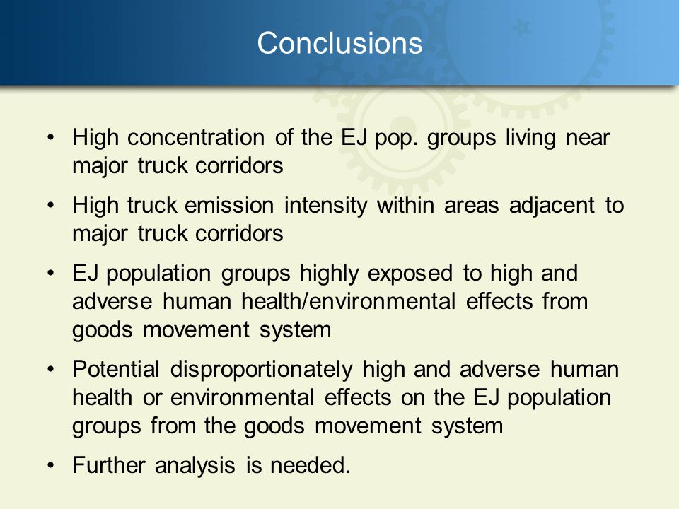 High concentration of the EJ pop. groups living near major truck corridors High truck emission intensity within areas adjacent to major truck corridor