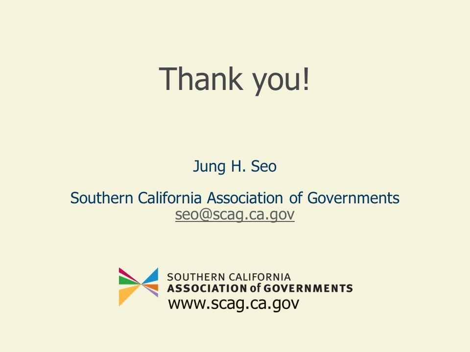 Thank you! Jung H. Seo Southern California Association of Governments seo@scag.ca.gov www.scag.ca.gov