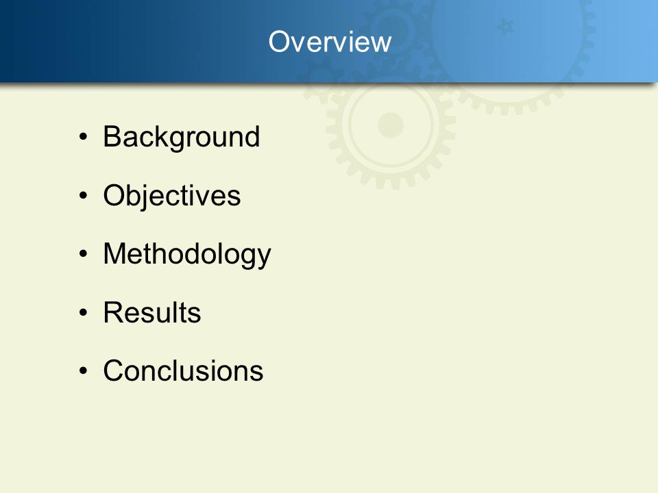 Overview Background Objectives Methodology Results Conclusions