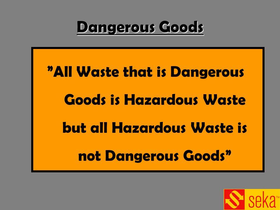 Dangerous Goods All Waste that is Dangerous Goods is Hazardous Waste but all Hazardous Waste is not Dangerous Goods