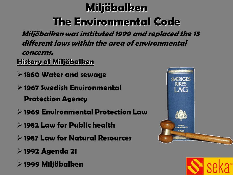Miljöbalken The Environmental Code History of Miljöbalken 1860 Water and sewage 1967 Swedish Environmental Protection Agency 1969 Environmental Protec