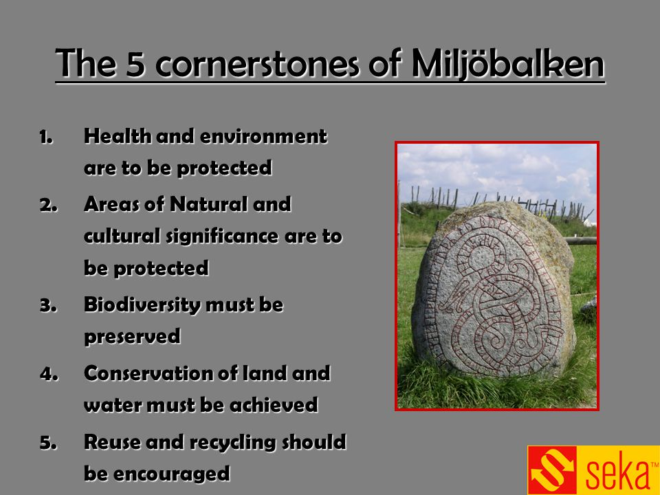 The 5 cornerstones of Miljöbalken 1.Health and environment are to be protected 2.Areas of Natural and cultural significance are to be protected 3.Biod