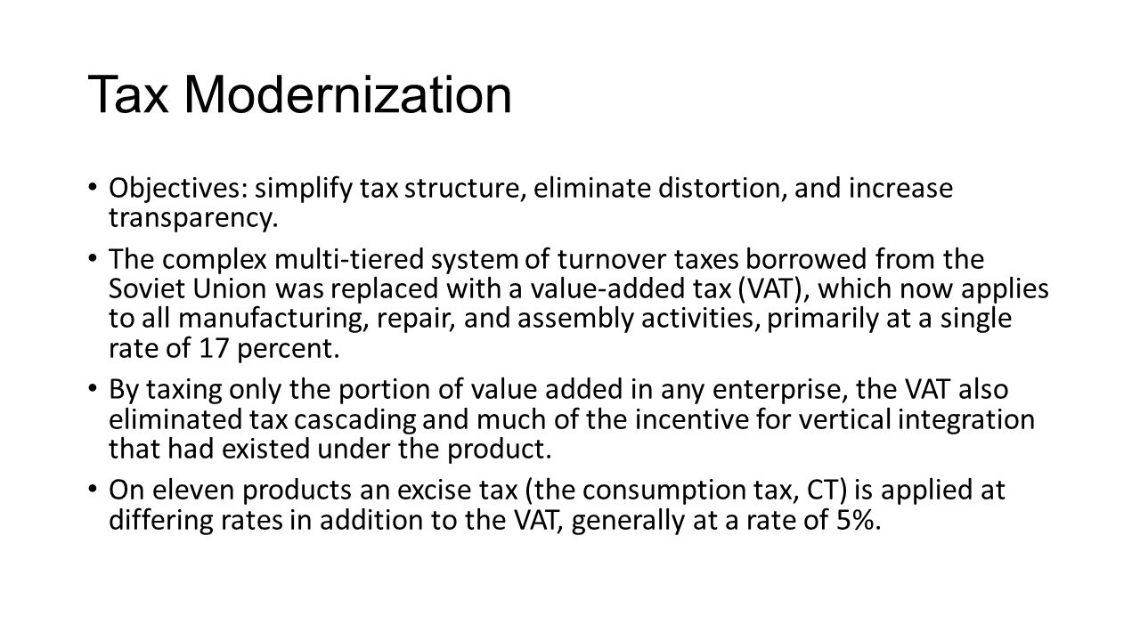 Tax Modernization Objectives: simplify tax structure, eliminate distortion, and increase transparency.