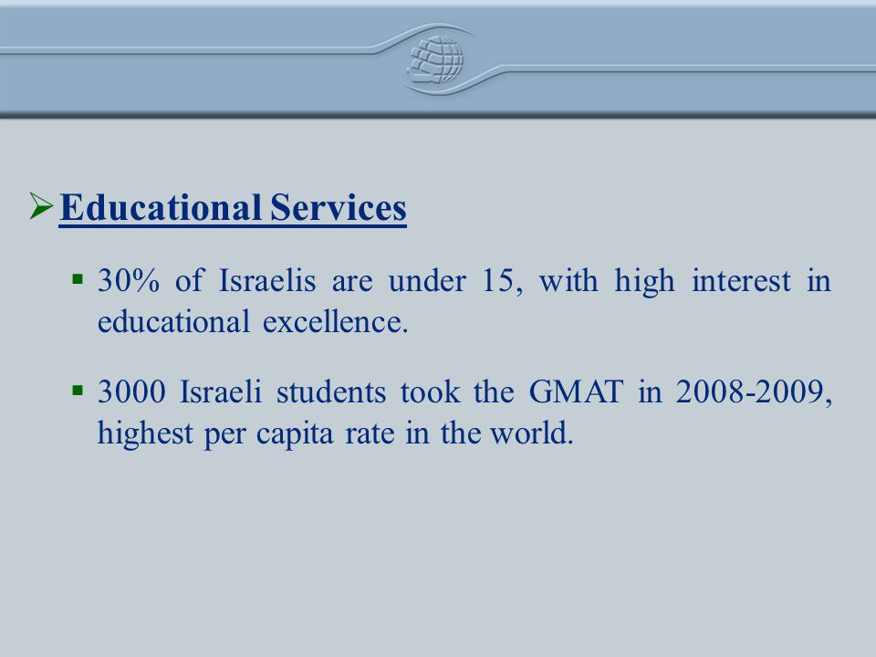 Educational Services 30% of Israelis are under 15, with high interest in educational excellence.