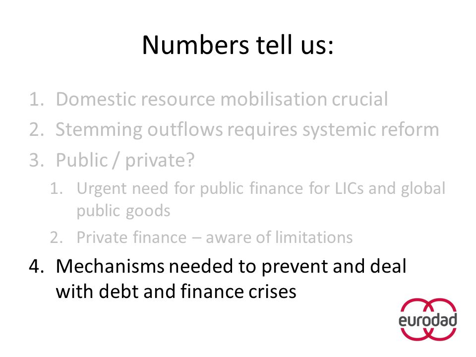 Numbers tell us: 1.Domestic resource mobilisation crucial 2.Stemming outflows requires systemic reform 3.Public / private? 1.Urgent need for public fi