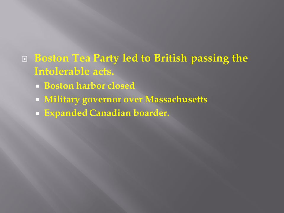 Boston Tea Party led to British passing the Intolerable acts.