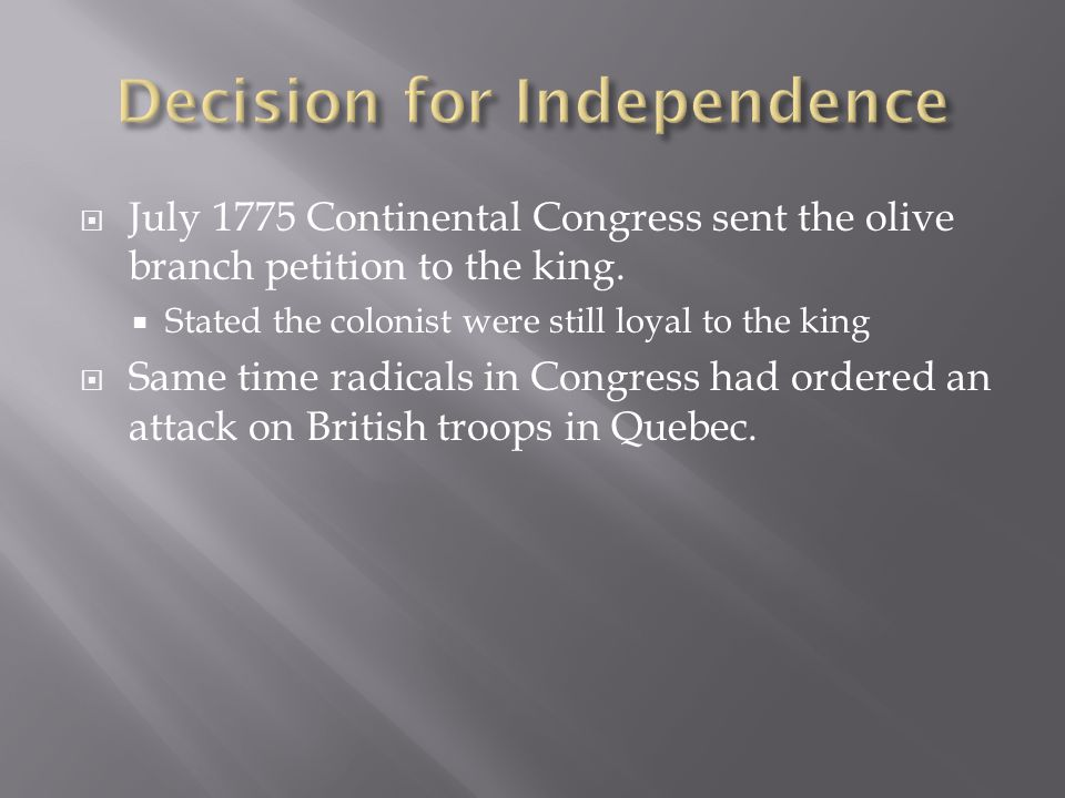 July 1775 Continental Congress sent the olive branch petition to the king.