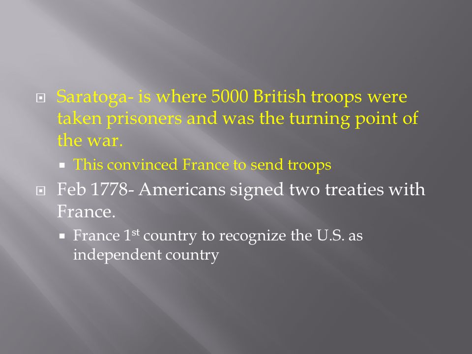 Saratoga- is where 5000 British troops were taken prisoners and was the turning point of the war.