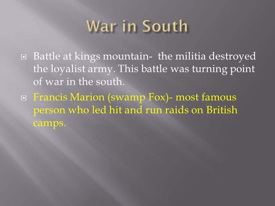 Battle at kings mountain- the militia destroyed the loyalist army.