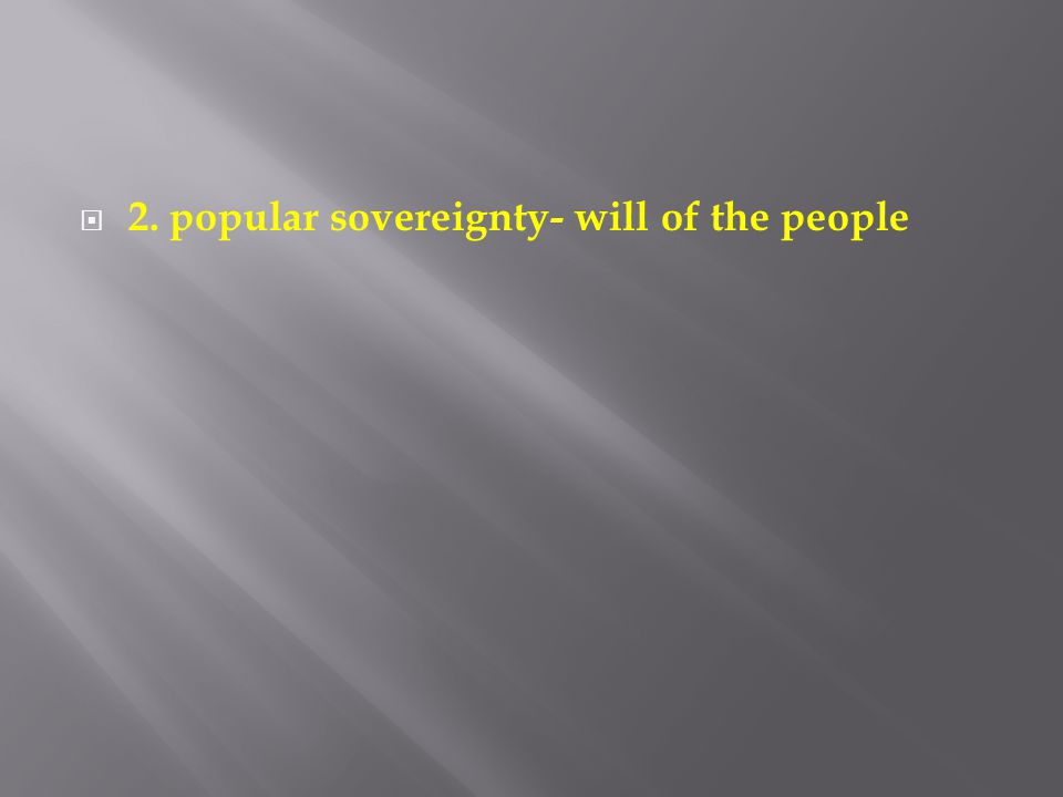 2. popular sovereignty- will of the people