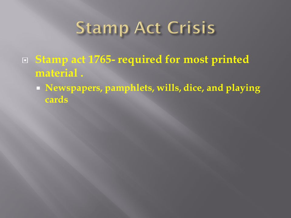 Stamp act 1765- required for most printed material.
