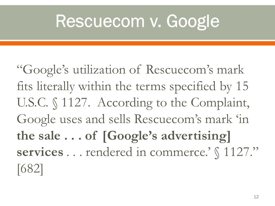 Googles utilization of Rescuecoms mark fits literally within the terms specified by 15 U.S.C. § 1127. According to the Complaint, Google uses and sell