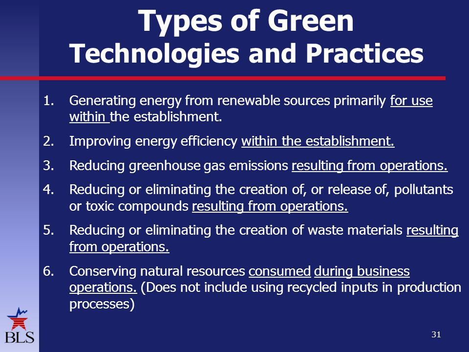 Types of Green Technologies and Practices 1.Generating energy from renewable sources primarily for use within the establishment.