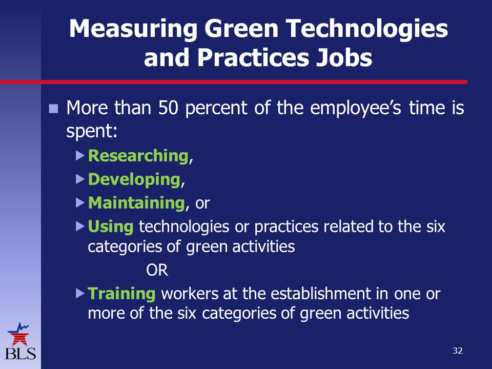Measuring Green Technologies and Practices Jobs More than 50 percent of the employees time is spent: Researching, Developing, Maintaining, or Using te