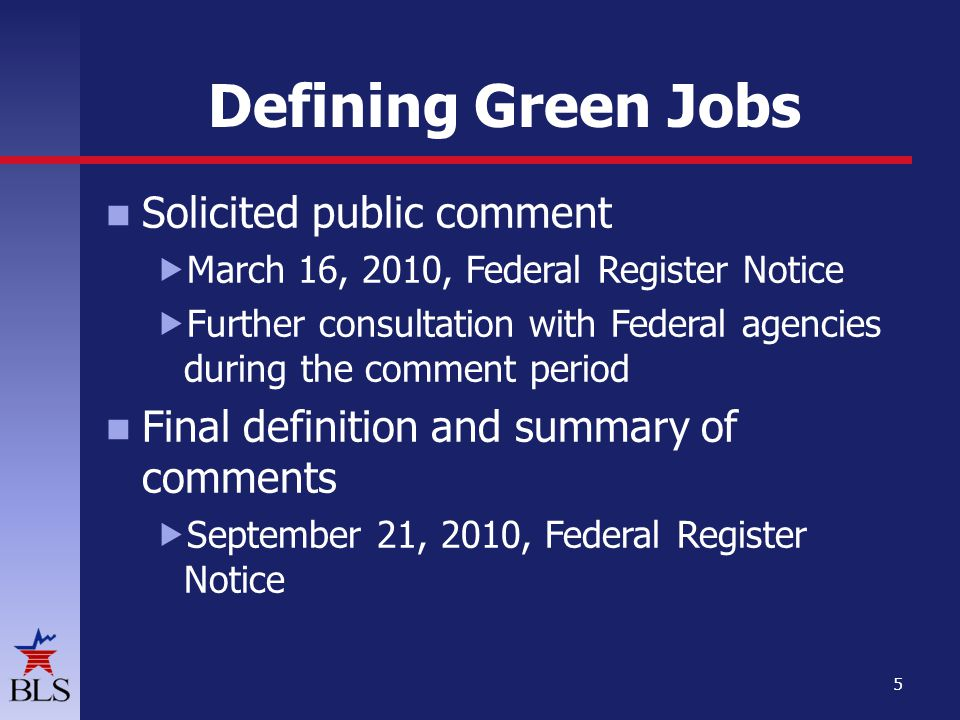 Defining Green Jobs Solicited public comment March 16, 2010, Federal Register Notice Further consultation with Federal agencies during the comment period Final definition and summary of comments September 21, 2010, Federal Register Notice 5