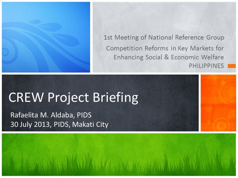 Competition Reforms in Key Markets for Enhancing Social & Economic Welfare PHILIPPINES 1st Meeting of National Reference Group CREW Project Briefing Rafaelita M.