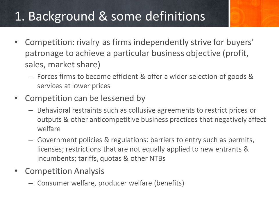 1. Background & some definitions Competition: rivalry as firms independently strive for buyers patronage to achieve a particular business objective (p