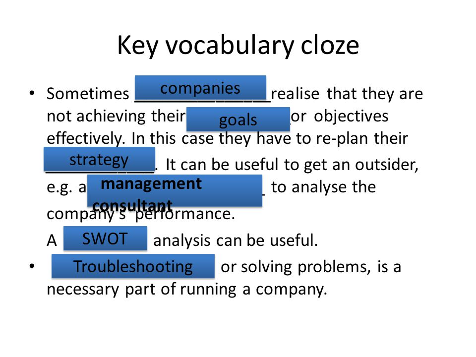 Key vocabulary cloze Sometimes _______________realise that they are not achieving their ___________or objectives effectively.