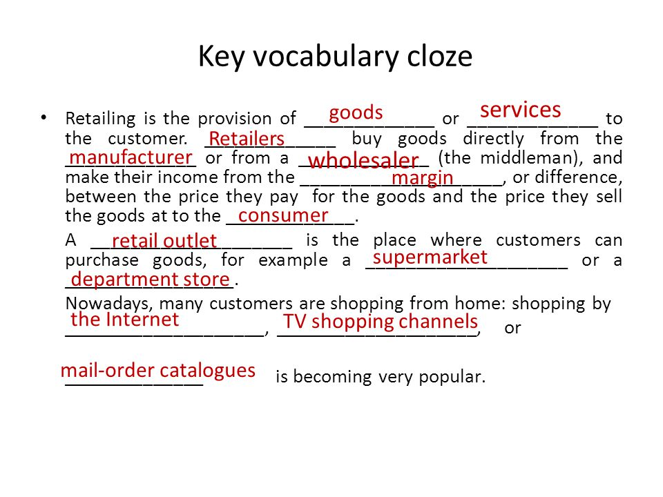Key vocabulary cloze Retailing is the provision of _____________ or _____________ to the customer.