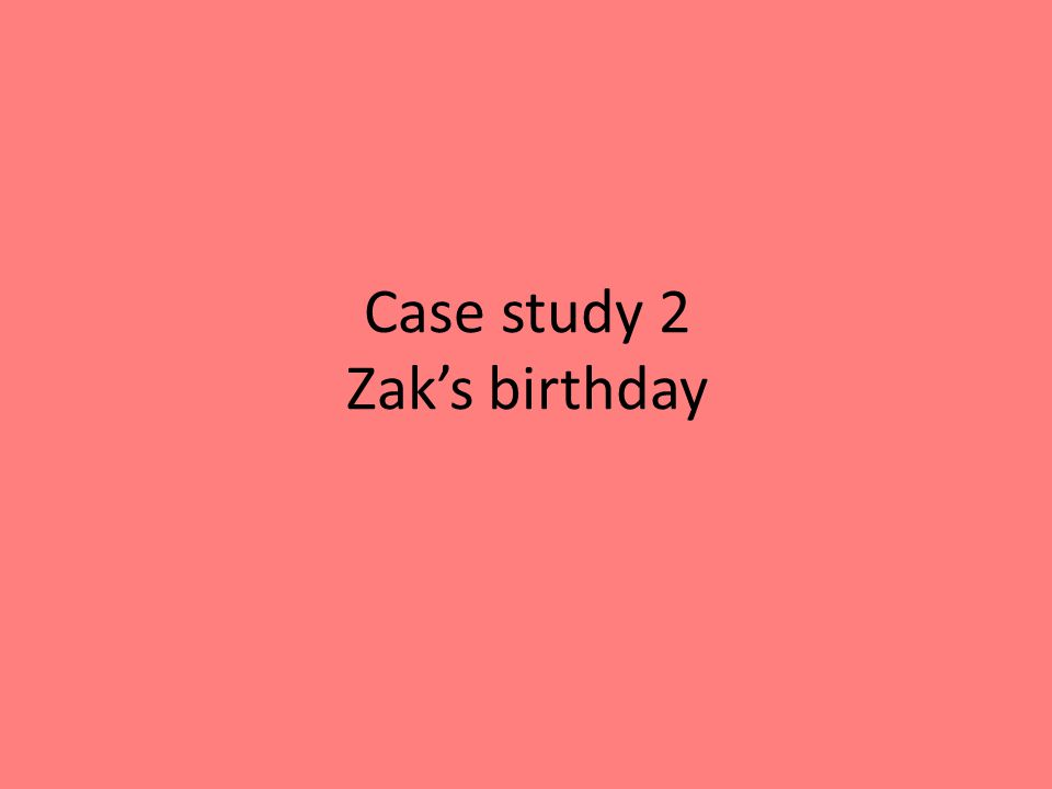 Case study 2 Zaks birthday