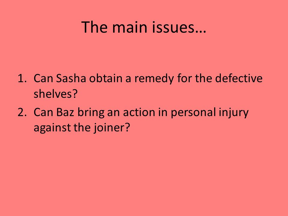 The main issues… 1.Can Sasha obtain a remedy for the defective shelves.