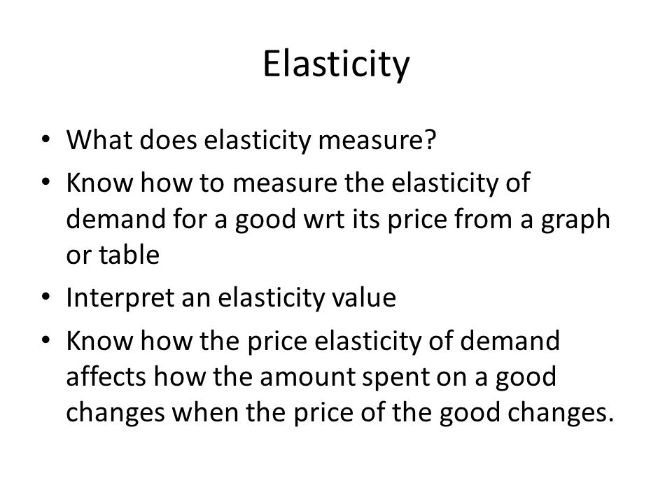 Elasticity What does elasticity measure.