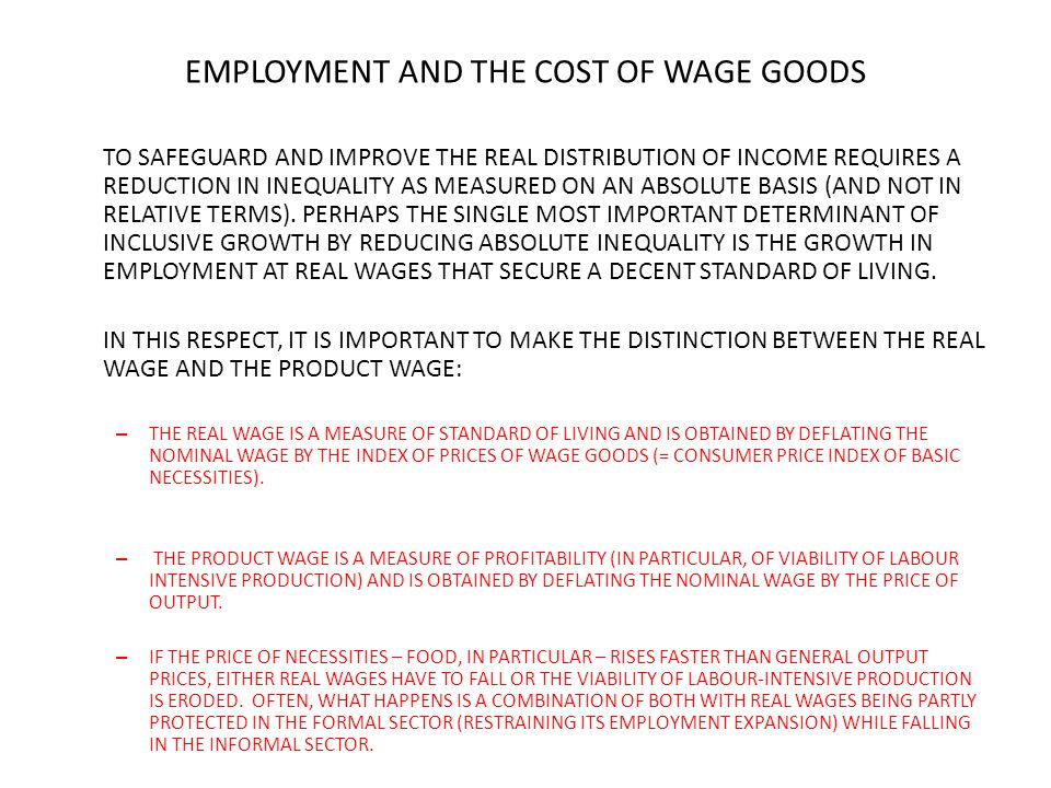 EMPLOYMENT AND THE COST OF WAGE GOODS TO SAFEGUARD AND IMPROVE THE REAL DISTRIBUTION OF INCOME REQUIRES A REDUCTION IN INEQUALITY AS MEASURED ON AN ABSOLUTE BASIS (AND NOT IN RELATIVE TERMS).