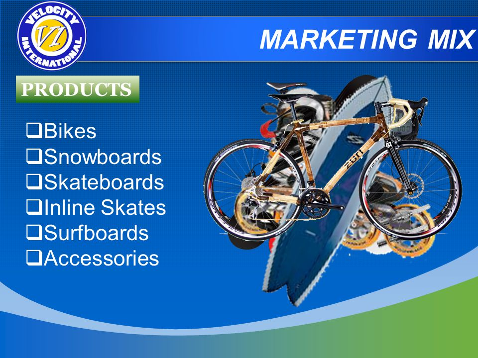 MARKETING MIX Bikes Snowboards Skateboards Inline Skates Surfboards Accessories PRODUCTS