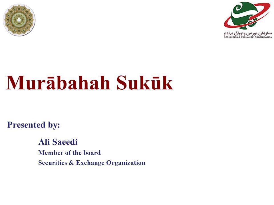 Murābahah Sukūk Ali Saeedi Member of the board Securities & Exchange Organization Presented by: