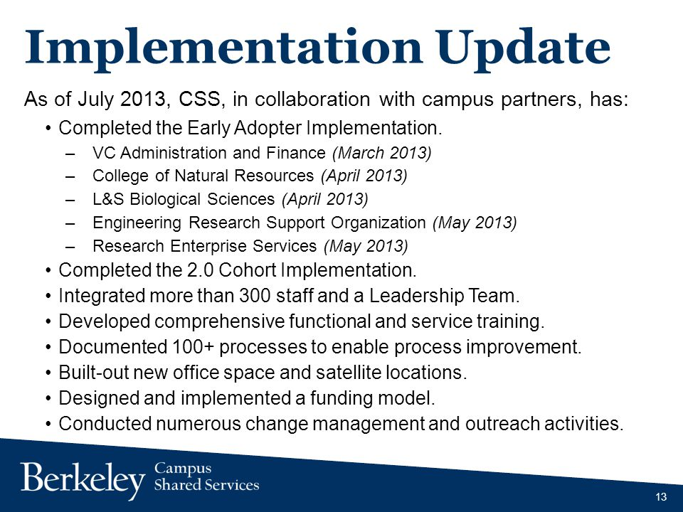 Implementation Update As of July 2013, CSS, in collaboration with campus partners, has: Completed the Early Adopter Implementation.