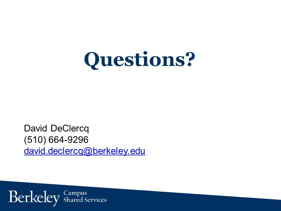 Questions? David DeClercq (510) 664-9296 david.declercq@berkeley.edu