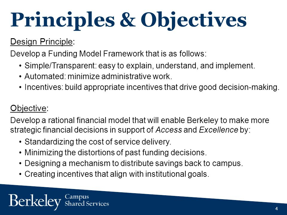 Principles & Objectives Design Principle: Develop a Funding Model Framework that is as follows: Simple/Transparent: easy to explain, understand, and implement.