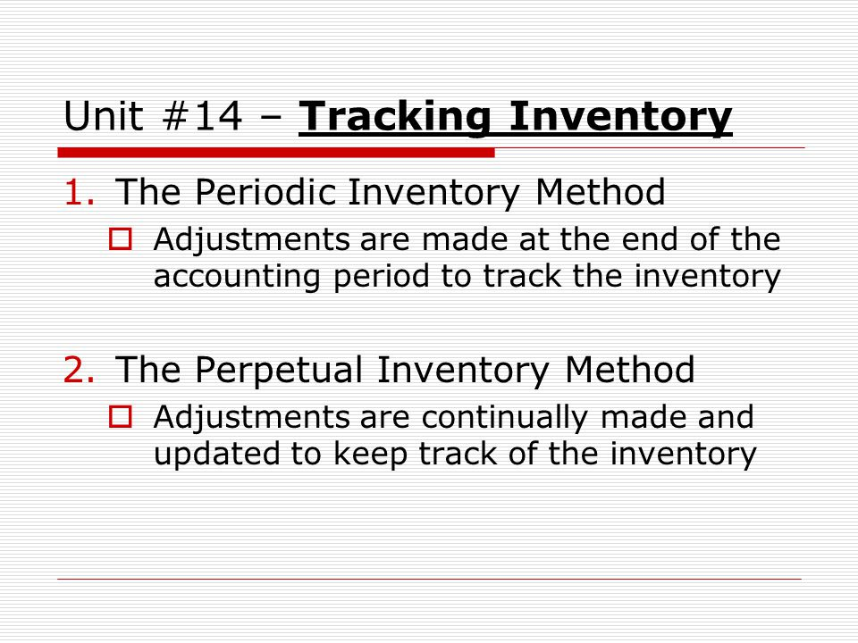 Unit #14 – The Periodic Inventory Method In the days before computerized accounting and inventory systems, larger companies would sell goods out of inventory with no intention of trying to keep inventory records up to date, especially with a high volume of sales.