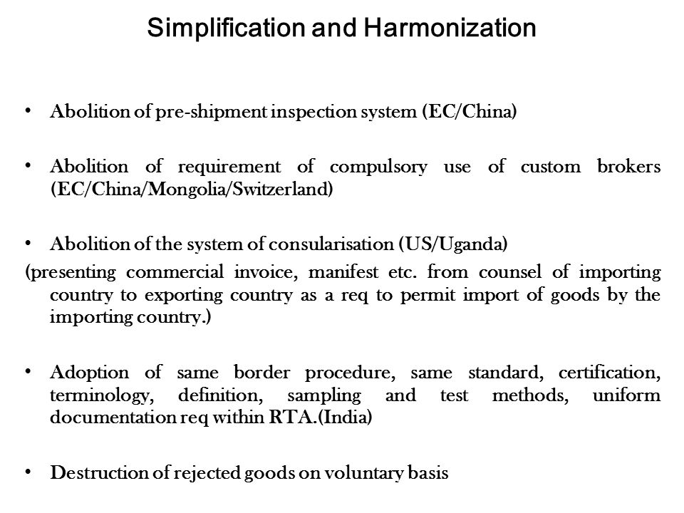Simplification and Harmonization Abolition of pre-shipment inspection system (EC/China) Abolition of requirement of compulsory use of custom brokers (