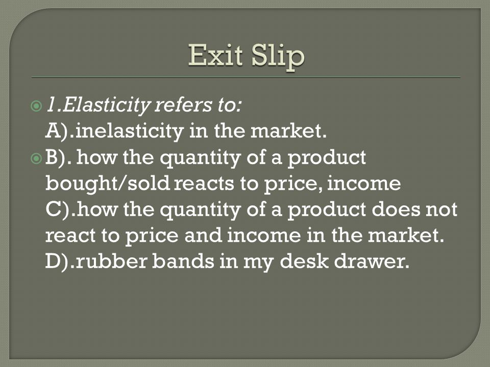 1.Elasticity refers to: A).inelasticity in the market.