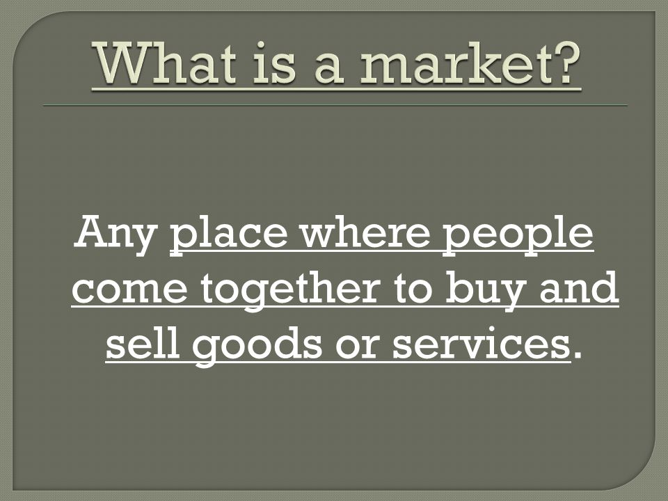 Any place where people come together to buy and sell goods or services.